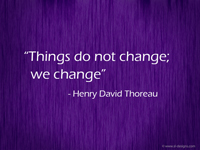 """Things do not change; we change"""